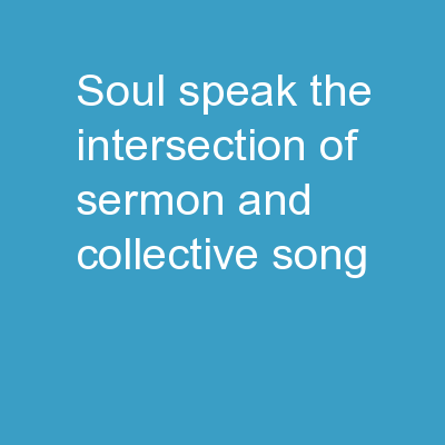 SOUL-SPEAK: THE INTERSECTION OF SERMON AND COLLECTIVE SONG
