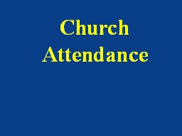 Church Attendance The church is the Lord's house