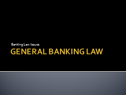 GENERAL BANKING LAW Banking Law Issues