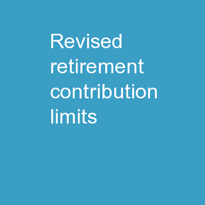 Revised Retirement Contribution Limits