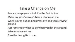 Take a Chance on Me Santa, change your mind, I�m the first in line