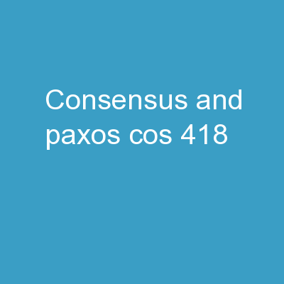 Consensus and  Paxos COS 418: