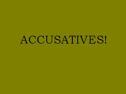 ACCUSATIVES! The accusative is not as complicated as some of our other cases. Most people deal with