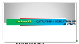 Lecture 13        CATALYSIS – OXIDATION OF ALKENES