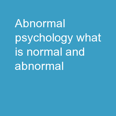 Abnormal Psychology What is normal and abnormal?