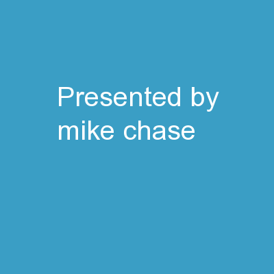 Presented by  Mike Chase,