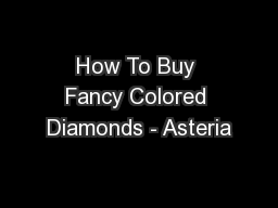 How To Buy Fancy Colored Diamonds - Asteria PowerPoint PPT Presentation