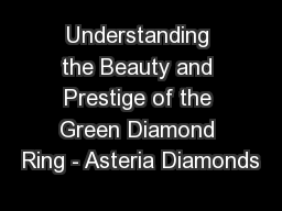 Understanding the Beauty and Prestige of the Green Diamond Ring - Asteria Diamonds PowerPoint PPT Presentation