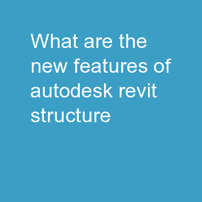 What are the new features of Autodesk Revit structure?