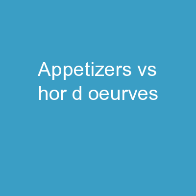 APPETIZERS VS.  HOR D'OEURVES