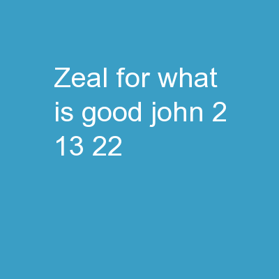 Zeal for What is Good John 2:13-22