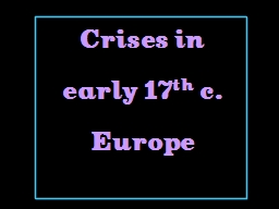 Crises in  early 17 th  c.