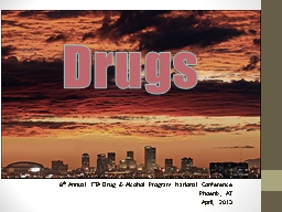 Drugs 8 th  Annual FTA Drug & Alcohol Program National Conference Phoenix, AZ