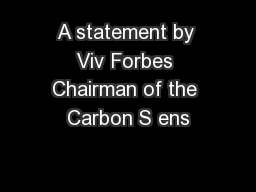 A statement by Viv Forbes Chairman of the Carbon S ens