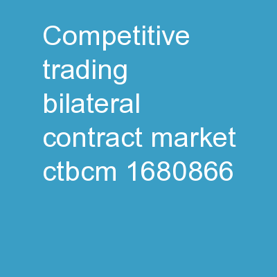 Competitive Trading Bilateral Contract Market  (CTBCM) PowerPoint Presentation, PPT - DocSlides