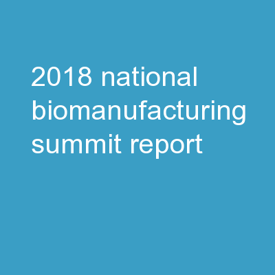 2018 NATIONAL BIOMANUFACTURING SUMMIT    REPORT