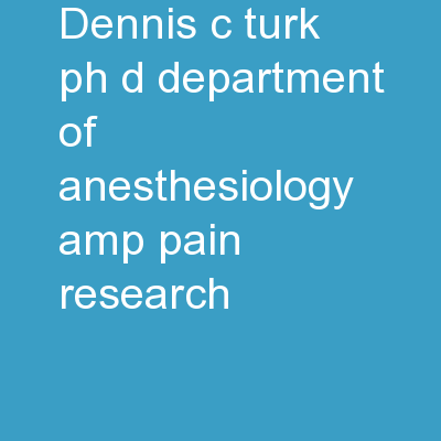 Dennis C. Turk, Ph.D. Department of Anesthesiology & Pain Research