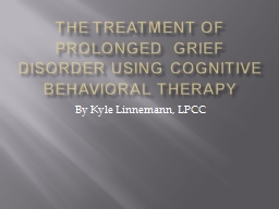 The Treatment of Prolonged  Grief Disorder Using Cognitive Behavioral Therapy