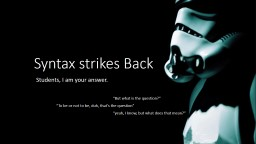 Syntax strikes Back Students, I am your answer.