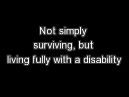 Not simply surviving, but living fully with a disability