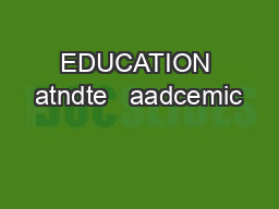 EDUCATION atndte   aadcemic