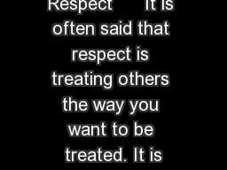 Respect      It is often said that respect is treating others the way you want to be treated. It is PowerPoint PPT Presentation