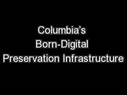Columbia�s Born-Digital Preservation Infrastructure