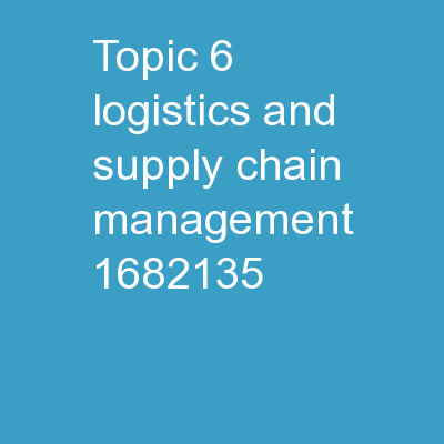 Topic 6 � Logistics and Supply Chain Management