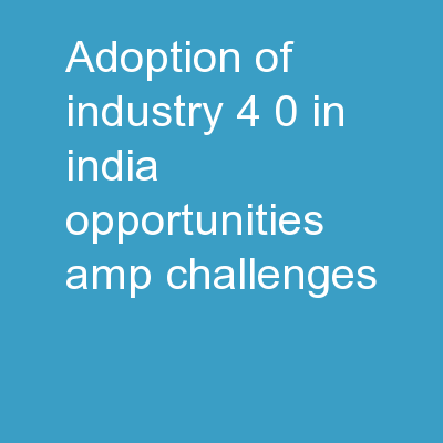 Adoption  of Industry 4.0 in India � Opportunities & Challenges