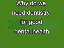 Why do we need dentistry for good dental health