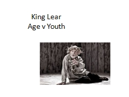 King Lear  Age v Youth  Lear and old