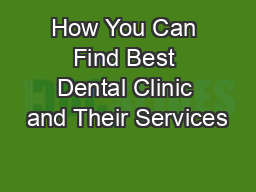 How You Can Find Best Dental Clinic and Their Services