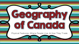Geography of Canada Physical Features, Where People Live, & How They Trade