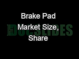 Brake Pad Market Size, Share & Industry Forecast Research Report, 2025