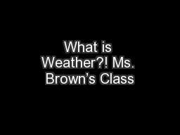 What is Weather?! Ms. Brown's Class