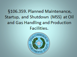 §106.359. Planned Maintenance, Startup, and Shutdown (MSS) at Oil and Gas Handling and Production