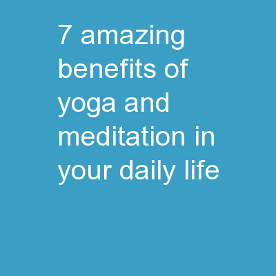 7 Amazing Benefits of Yoga and Meditation in Your Daily Life
