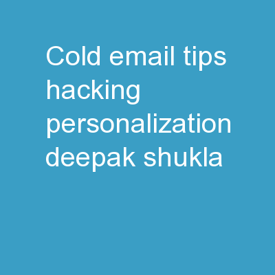Cold Email Tips - Hacking Personalization - Deepak Shukla