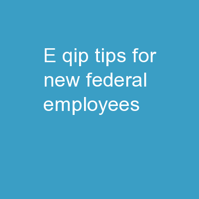 e-QIP Tips for new Federal Employees