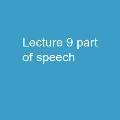 Lecture  9: Part of Speech