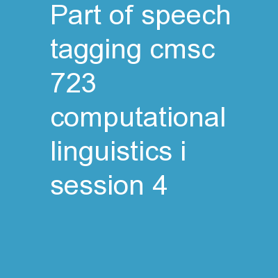 Part-of-Speech Tagging CMSC 723: Computational Linguistics I ? Session #4