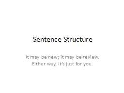 Sentence Structure It may be new; it may be review. Either way, it's just for you.