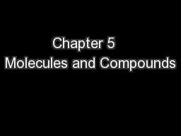 Chapter 5   Molecules and Compounds