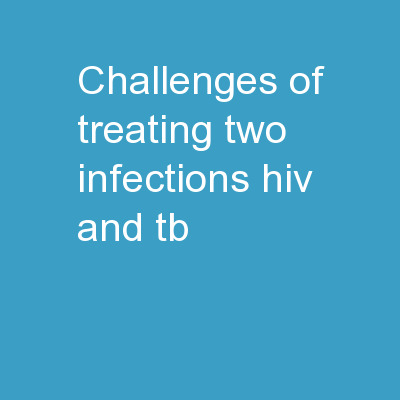Challenges of treating two infections (HIV and TB):