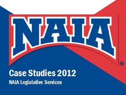 Case Studies 2012 NAIA Legislative Services