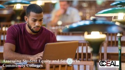 Assessing Student Equity and Success in Community Colleges