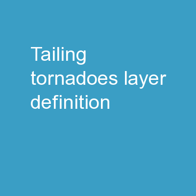 Tailing Tornadoes layer Definition: