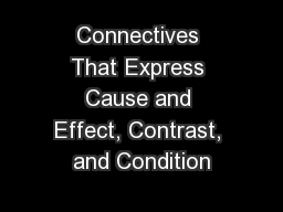 Connectives That Express Cause and Effect, Contrast, and Condition