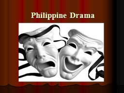 Philippine Drama Before the Spanish period, the early forms of the Philippine drama were the