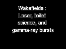 Wakefields : Laser, toilet science, and gamma-ray bursts
